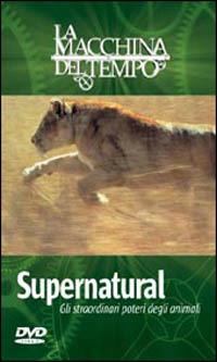 Locandina Supernatural. Gli straordinari poteri degli animali. La macchina del tempo
