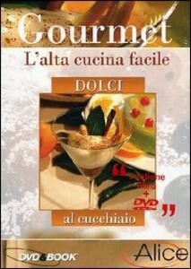 Gourmet. L'alta cucina facile. Vol. 3. I dolci<span>.</span> DVD & Book - DVD