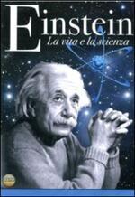 Albert Einstein. La vita e la scienza