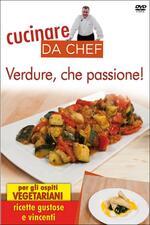 Cucinare da chef. Verdure, che passione