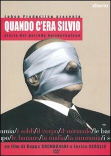 Quando c'era Silvio di Beppe Cremagnani,Enrico Deaglio,Ruben H. Oliva - DVD