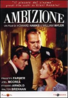 Ambizione di Howard Hawks,William Wyler - DVD
