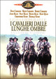 Cover Dvd DVD I cavalieri dalle lunghe ombre