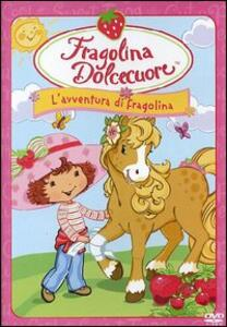 Fragolina Dolcecuore. L'avventura di Fragolina - DVD