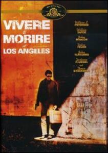 Vivere e morire a Los Angeles di William Friedkin - DVD