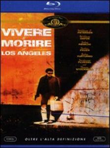 Vivere e morire a Los Angeles di William Friedkin - Blu-ray