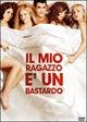 Cover Dvd DVD Il mio ragazzo è un bastardo