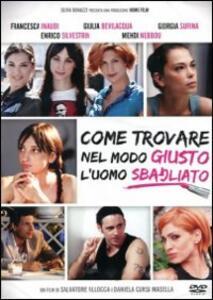 Come trovare nel modo giusto l'uomo sbagliato di Daniela Cursi Masella,Salvatore Allocca - DVD