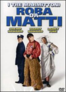 I tre marmittoni. Roba da matti di Benjamin Stoloff - DVD