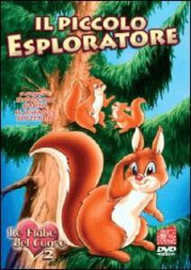 Il piccolo esploratore. Le fiabe del cuore. Vol. 2 - DVD
