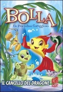 Bolla. Un pesciolino coraggioso. Vol. 1. Il cancello del dragone - DVD