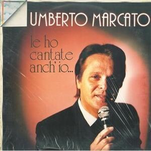 Le Ho Cantate Anch'io - Vinile LP di Umberto Marcato