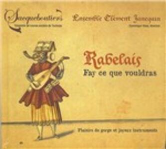 Rabelais. Fay ce que vouldras - CD Audio di Dominique Visse,Ensemble Clément Jannequin,Les Sacqueboutiers