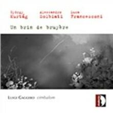 Un Brin de Bruyère / Etude / Quaderno d'immagini - CD Audio di György Kurtag,Luca Francesconi,Alessandro Solbiati