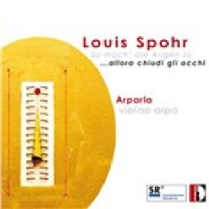Allora chiudi gli occhi - CD Audio di Louis Spohr,Maria Christina Cleary,Davide Monti