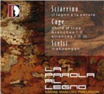 La parola al legno - CD Audio di Giacinto Scelsi,John Cage,Salvatore Sciarrino