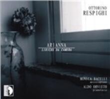 Arianna. Liriche da camera - CD Audio di Ottorino Respighi,Monica Bacelli