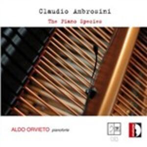 The Piano Species - CD Audio di Aldo Orvieto,Claudio Ambrosini
