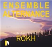 Rokh - CD Audio di Ensemble Alternance,Raphael Cendo