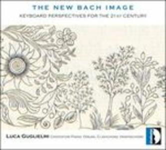 The New Bach Image - CD Audio di Johann Sebastian Bach,Luca Guglielmi