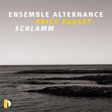 Schlamm - CD Audio di Ensemble Alternance,Brice Pauset