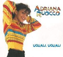 Uguali, Uguali - CD Audio di Adriana Ruocco