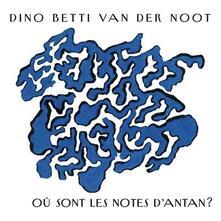 Ou sont les notes d'antan? - CD Audio di Dino Betti van der Noot
