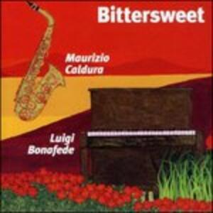 Bittersweet - CD Audio di Luigi Bonafede,Maurizio Caldura