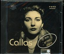 Callas. Il mio primo disco - CD Audio di Maria Callas