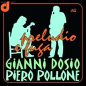 Preludio e fuga - CD Audio di Gianni Dosio,Piero Pollone