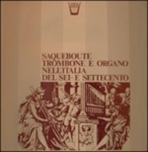 Saqueboute, Trombone e Organo Nell'italia Del Sei- e Settecento - Vinile LP di Georges Delvallee
