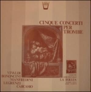 Cinque Concerti per Trombe - Five Concertos for Trumpets - Vinile LP