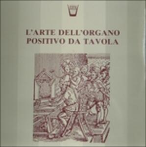 L'arte Dell'organo Positivo da Tavola - Vinile LP