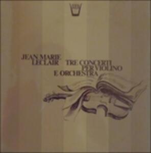 Tre Concerti per Violino e Orchestra Op.7 - Vinile LP di Jean-Marie Leclair,Annie Jodry