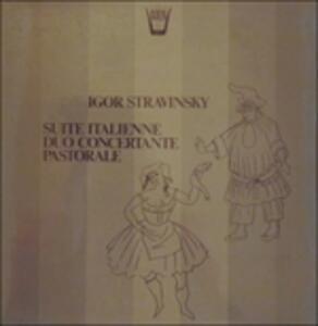 Suite Italienne, Duo Concertante, Pastorale - Vinile LP di Igor Stravinsky