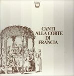 Canti Alla Corte di Francia - Vinile LP
