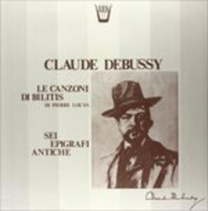 Les Chansons De Bilitis, 6 Epigrafi Antiche - Vinile LP di Claude Debussy