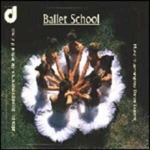 Ballet School. Musica per accompagnamento alle lezioni di danza - CD Audio