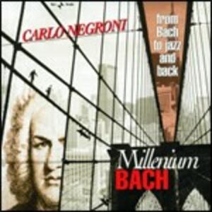 Millenium Bach. From Bach to Jazz and Back - CD Audio di Carlo Negroni