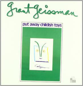 Put Away Childish Toys - Vinile LP di Grant Geissman