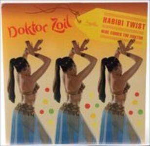 Habibi Twist - Here Comes the Doktor - Vinile 7'' di Doktor Zoil