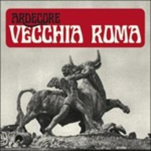 Vecchia Roma - Vinile LP di Ardecore