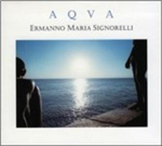 Aqua - CD Audio di Ermanno Maria Signorelli,Ermanno Signorelli