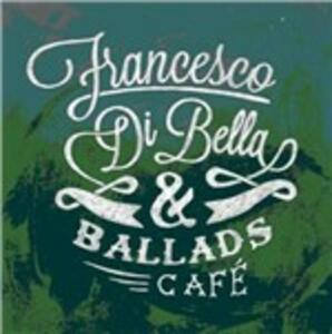 Francesco Di Bella & Ballads Café - CD Audio di Francesco Di Bella,Ballads Café