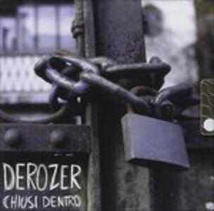 Chiusi dentro - CD Audio di Derozer