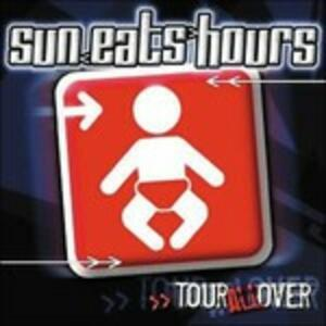 Tour All Over - CD Audio di Sun Eats Hours