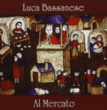 Al mercato - CD Audio di Luca Bassanese