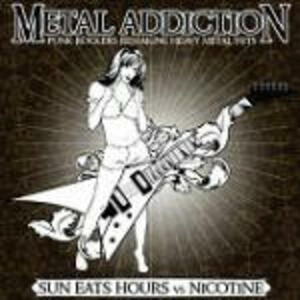 Metal Addiction - CD Audio di Sun Eats Hours,Nicotine