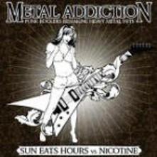 Metal Addiction - CD Audio di Sun Eats Hours,Nicotine