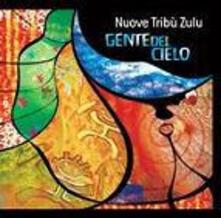 Gente del cielo - CD Audio di Nuove Tribù Zulu